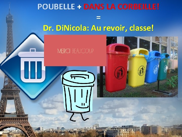POUBELLE + DANS LA CORBEILLE! = Dr. Di. Nicola: Au revoir, classe!