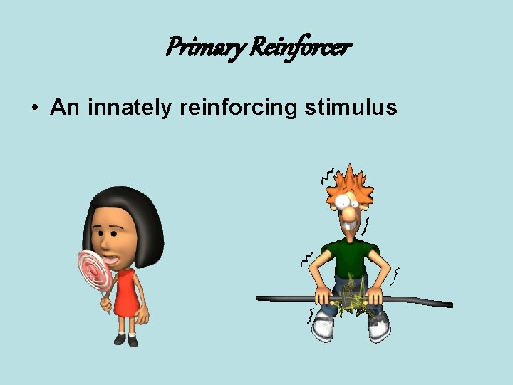 Primary Reinforcer • An innately reinforcing stimulus