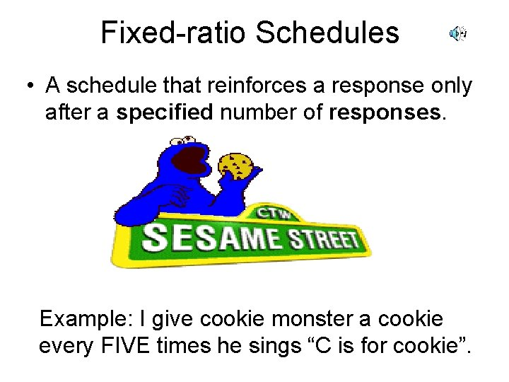 Fixed-ratio Schedules • A schedule that reinforces a response only after a specified number