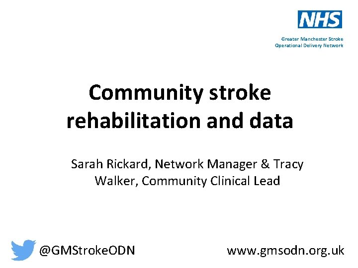 Greater Manchester Stroke Operational Delivery Network Community stroke rehabilitation and data Sarah Rickard, Network
