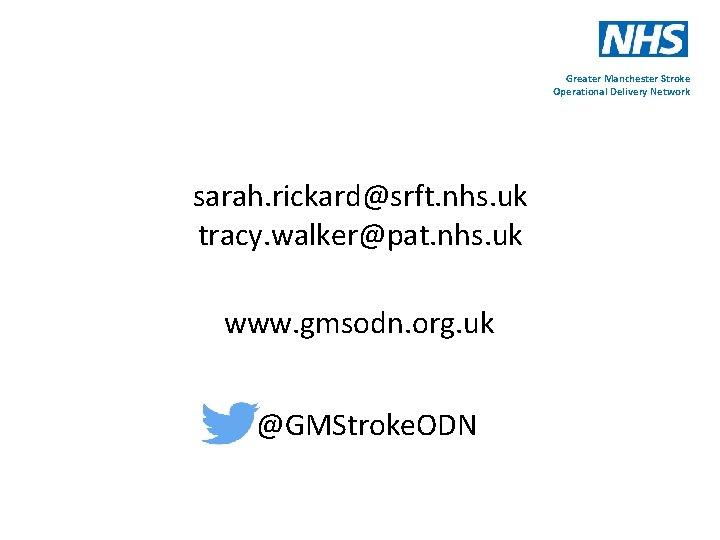 Greater Manchester Stroke Operational Delivery Network sarah. rickard@srft. nhs. uk tracy. walker@pat. nhs. uk