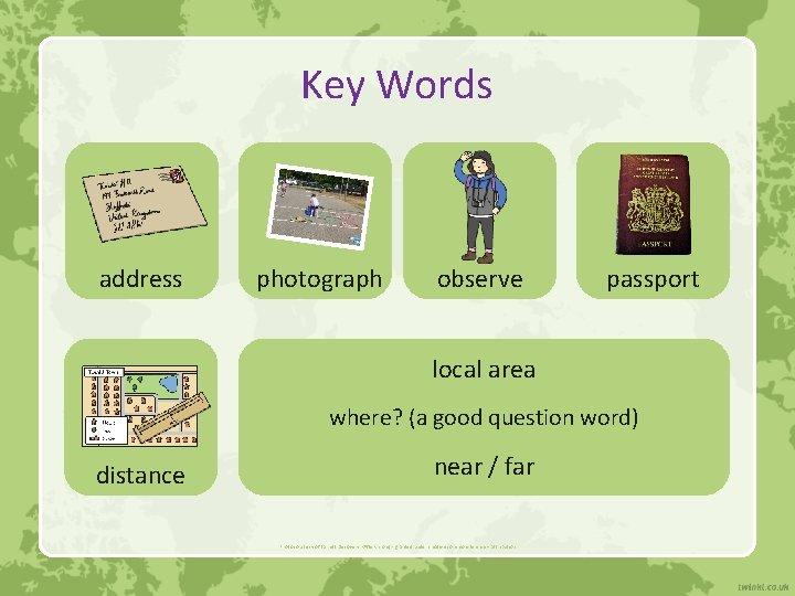 Key Words address photograph observe passport local area where? (a good question word) distance