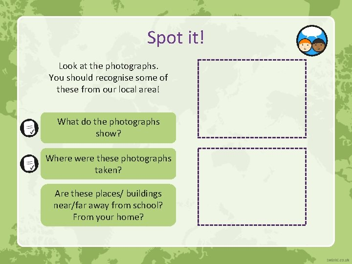 Spot it! Look at the photographs. You should recognise some of these from our