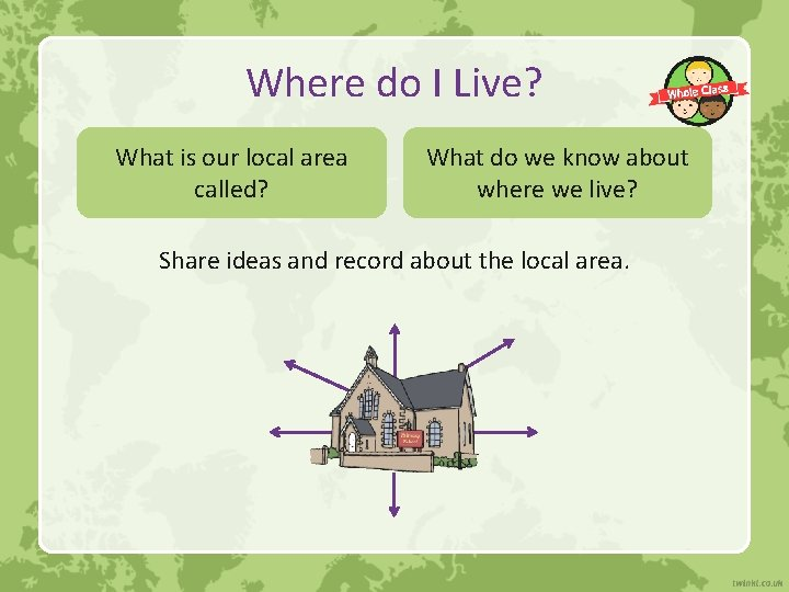 Where do I Live? What is our local area called? What do we know