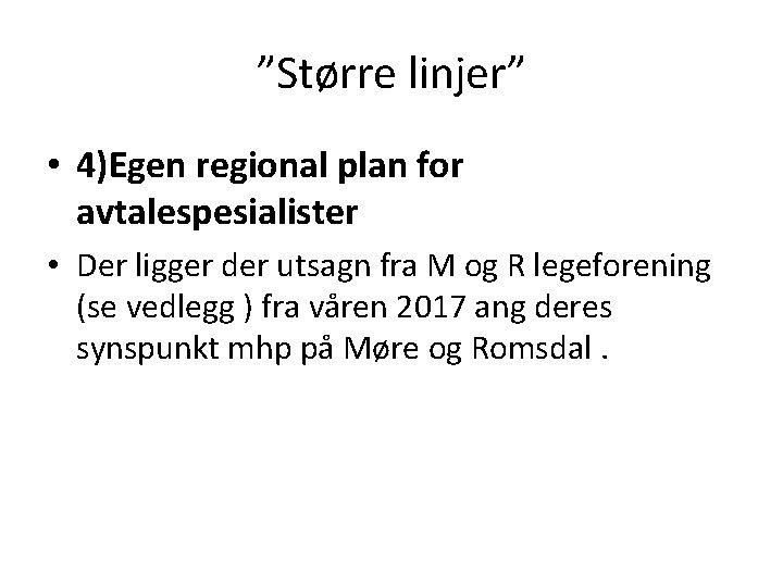 """""""Større linjer"""" • 4)Egen regional plan for avtalespesialister • Der ligger der utsagn fra"""