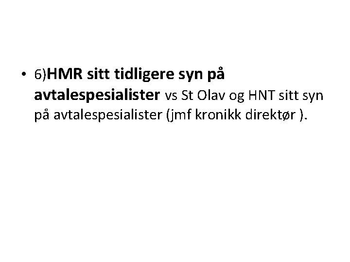 • 6)HMR sitt tidligere syn på avtalespesialister vs St Olav og HNT sitt