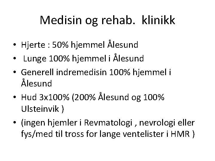 Medisin og rehab. klinikk • Hjerte : 50% hjemmel Ålesund • Lunge 100% hjemmel