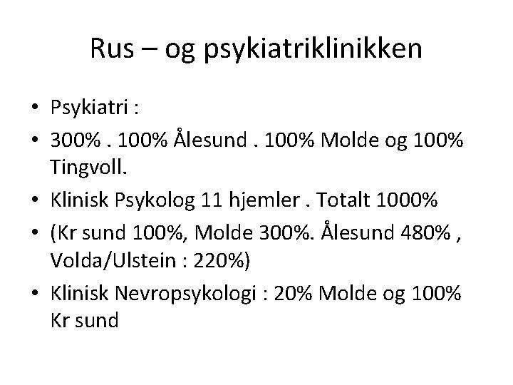 Rus – og psykiatriklinikken • Psykiatri : • 300%. 100% Ålesund. 100% Molde og