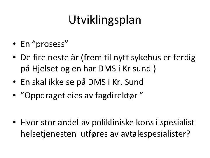 """Utviklingsplan • En """"prosess"""" • De fire neste år (frem til nytt sykehus er"""