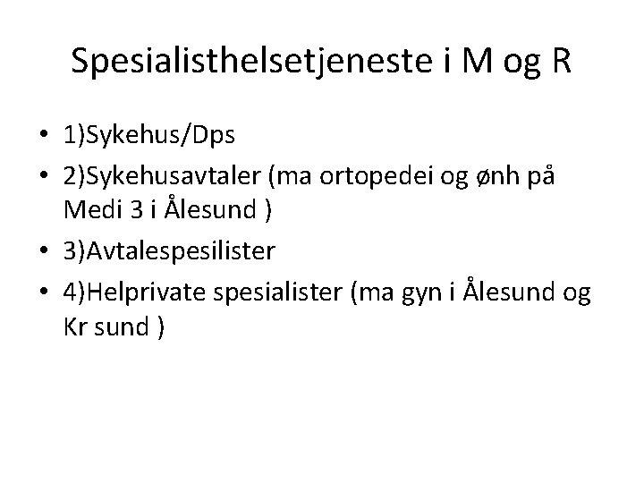 Spesialisthelsetjeneste i M og R • 1)Sykehus/Dps • 2)Sykehusavtaler (ma ortopedei og ønh på