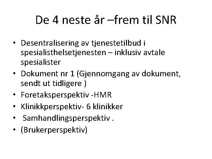De 4 neste år –frem til SNR • Desentralisering av tjenestetilbud i spesialisthelsetjenesten –