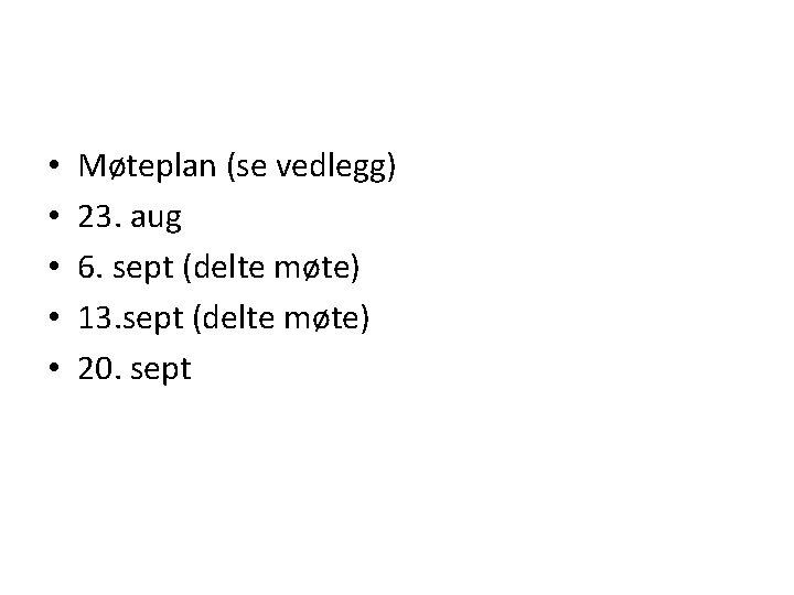 • • • Møteplan (se vedlegg) 23. aug 6. sept (delte møte) 13.