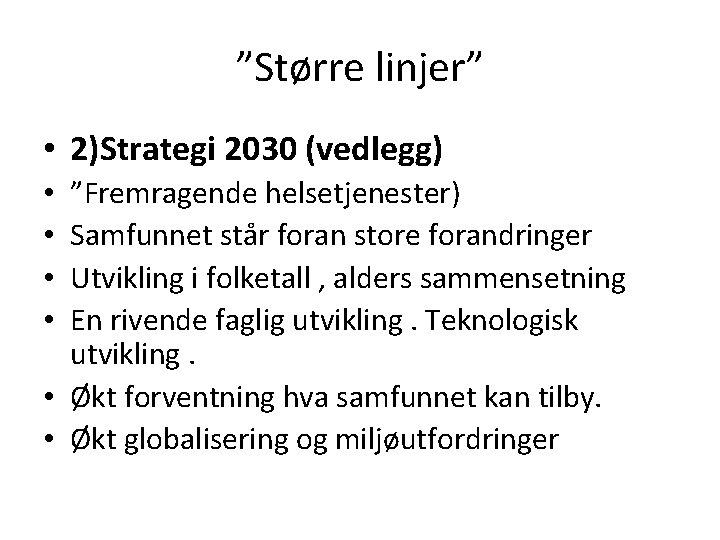 """""""Større linjer"""" • 2)Strategi 2030 (vedlegg) """"Fremragende helsetjenester) Samfunnet står foran store forandringer Utvikling"""