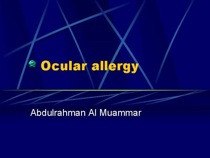 Ocular allergy Abdulrahman Al Muammar