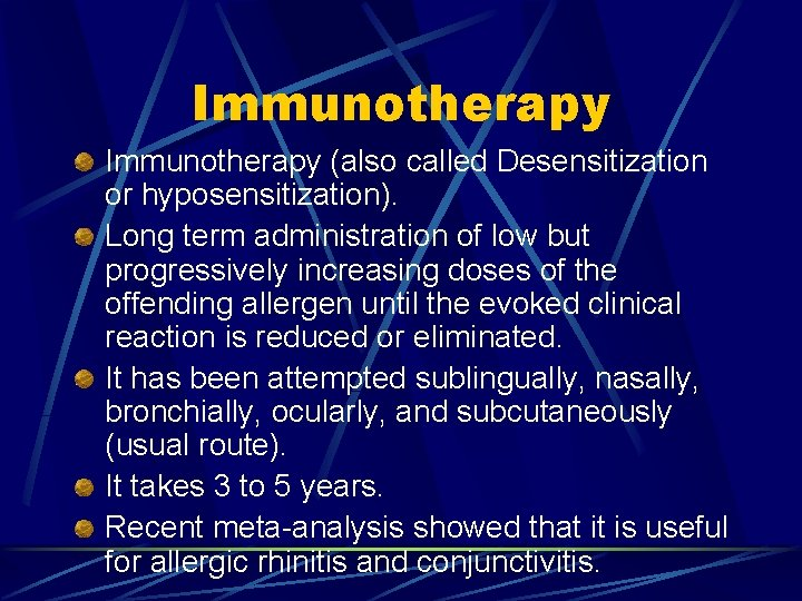 Immunotherapy (also called Desensitization or hyposensitization). Long term administration of low but progressively increasing