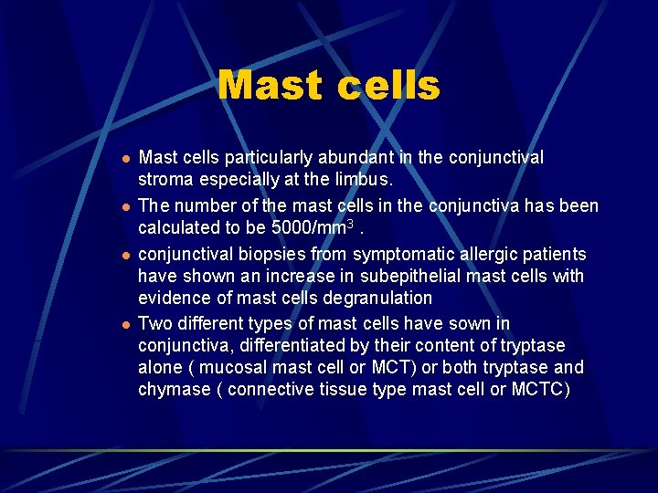 Mast cells l l Mast cells particularly abundant in the conjunctival stroma especially at