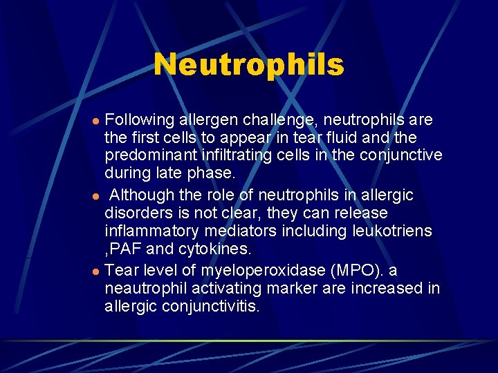 Neutrophils Following allergen challenge, neutrophils are the first cells to appear in tear fluid
