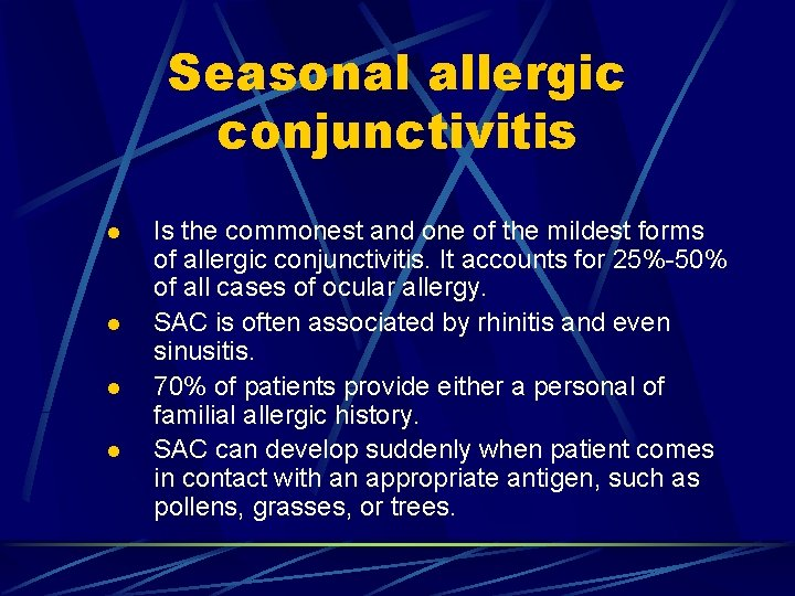 Seasonal allergic conjunctivitis l l Is the commonest and one of the mildest forms