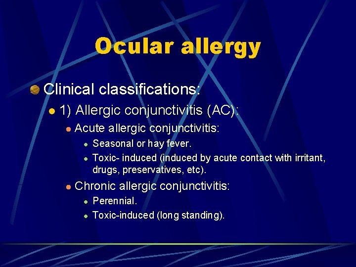 Ocular allergy Clinical classifications: l 1) Allergic conjunctivitis (AC): l Acute allergic conjunctivitis: l