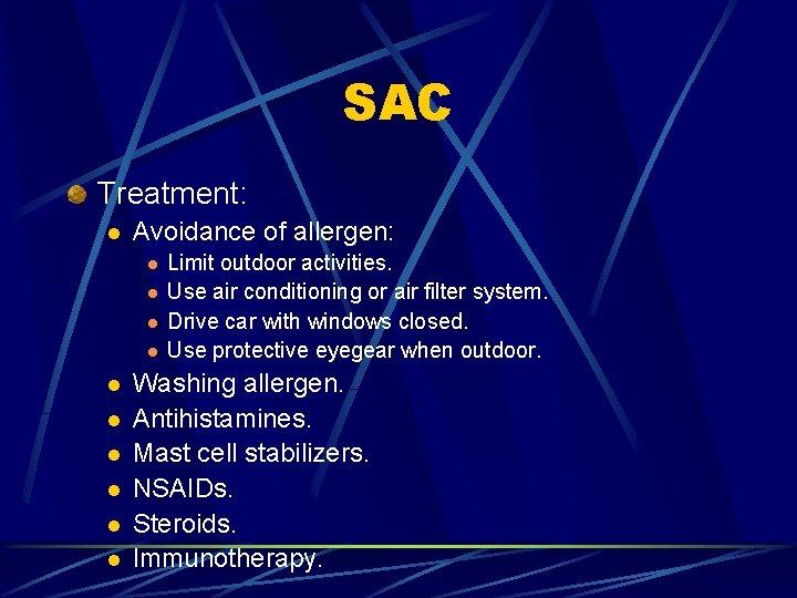 SAC Treatment: l Avoidance of allergen: l l l l l Limit outdoor activities.