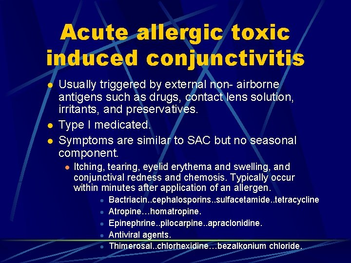 Acute allergic toxic induced conjunctivitis l l l Usually triggered by external non- airborne