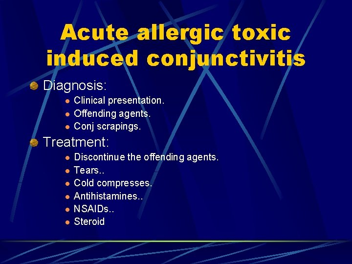 Acute allergic toxic induced conjunctivitis Diagnosis: l l l Clinical presentation. Offending agents. Conj