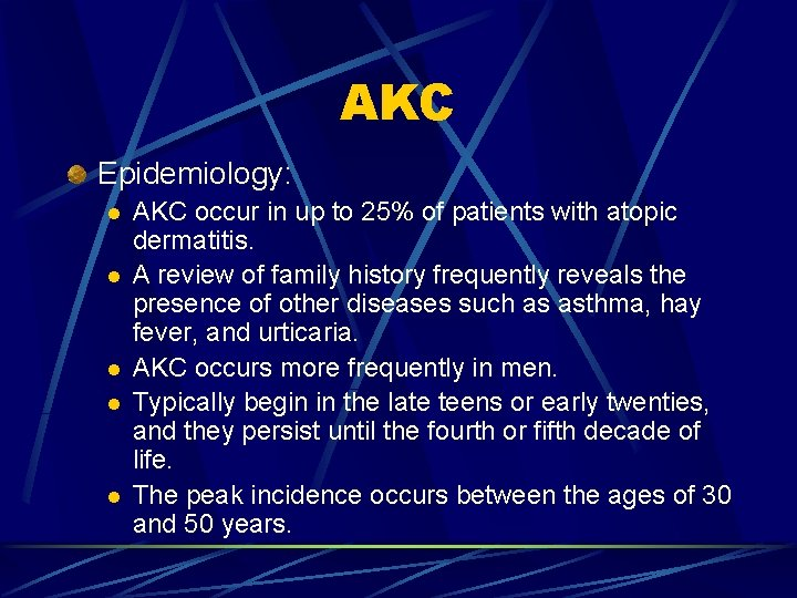 AKC Epidemiology: l l l AKC occur in up to 25% of patients with