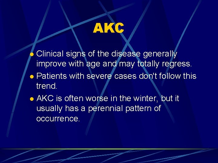 AKC Clinical signs of the disease generally improve with age and may totally regress.