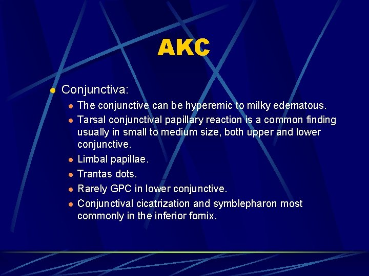 AKC l Conjunctiva: l l l The conjunctive can be hyperemic to milky edematous.
