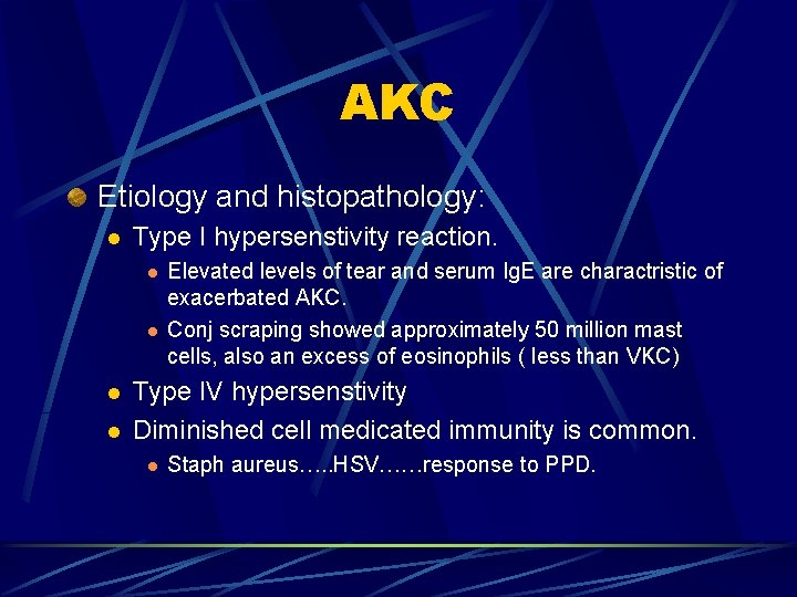 AKC Etiology and histopathology: l Type I hypersenstivity reaction. l l Elevated levels of
