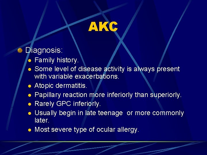 AKC Diagnosis: l l l l Family history. Some level of disease activity is