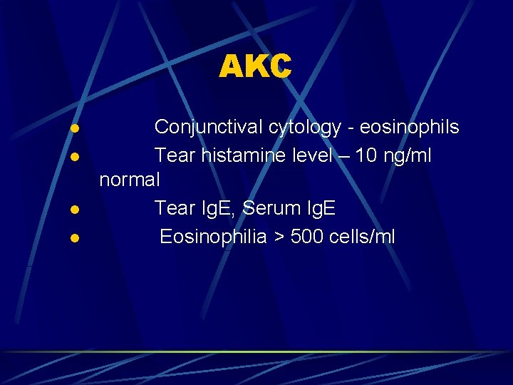 AKC l l Conjunctival cytology - eosinophils Tear histamine level – 10 ng/ml normal