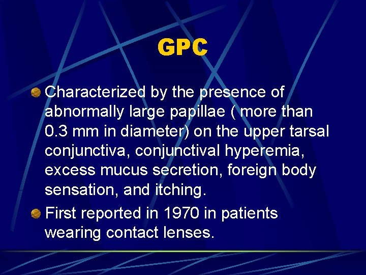 GPC Characterized by the presence of abnormally large papillae ( more than 0. 3