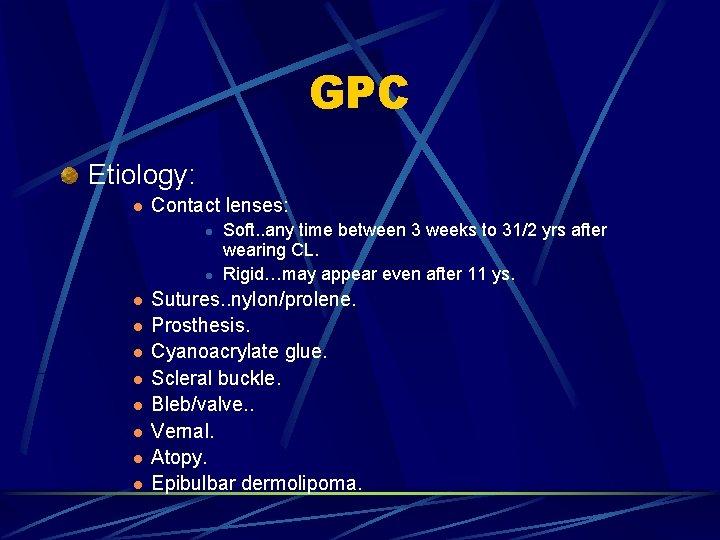 GPC Etiology: l Contact lenses: l l l l l Soft. . any time
