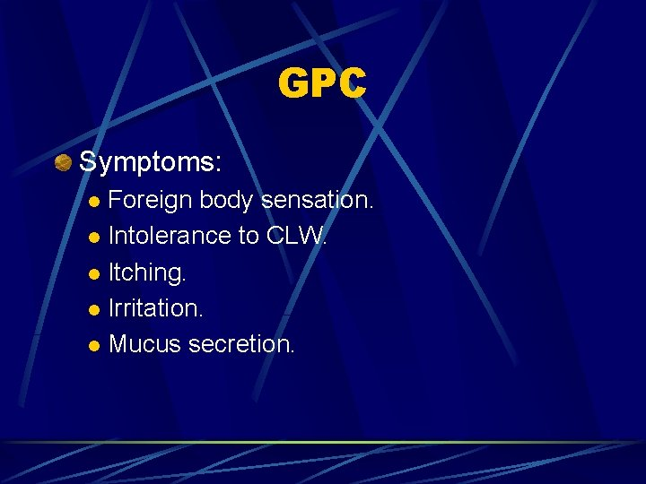 GPC Symptoms: Foreign body sensation. l Intolerance to CLW. l Itching. l Irritation. l