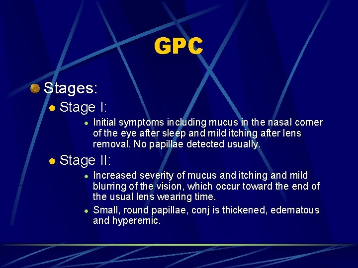GPC Stages: l Stage I: l l Initial symptoms including mucus in the nasal