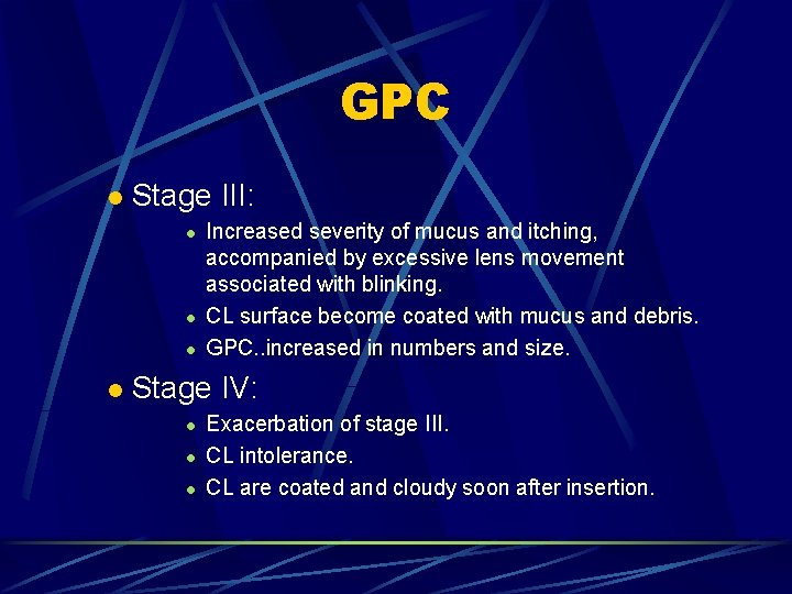 GPC l Stage III: l l Increased severity of mucus and itching, accompanied by