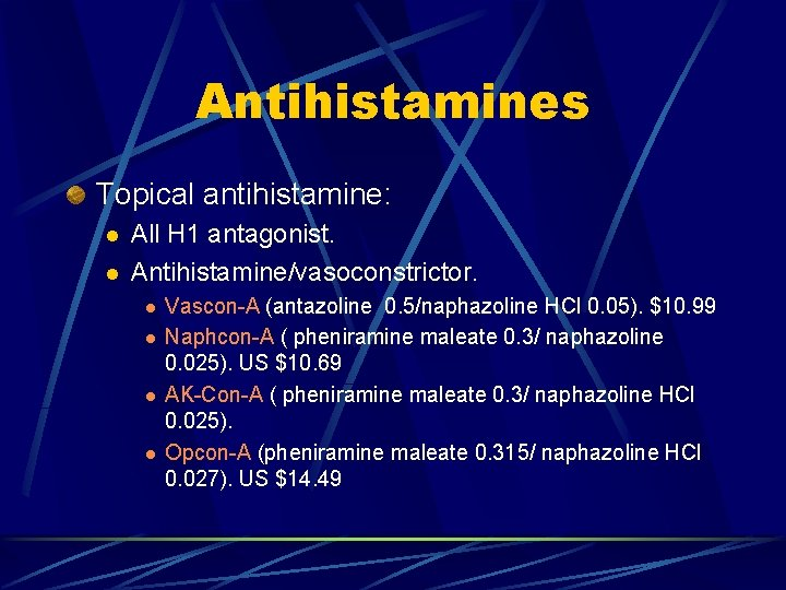Antihistamines Topical antihistamine: l l All H 1 antagonist. Antihistamine/vasoconstrictor. l l Vascon-A (antazoline