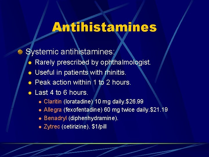 Antihistamines Systemic antihistamines: l l Rarely prescribed by ophthalmologist. Useful in patients with rhinitis.
