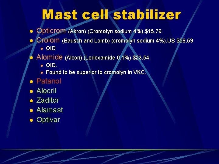Mast cell stabilizer l l Opticrom (Akron) (Cromolyn sodium 4%). $15. 79 Crolom (Bausch