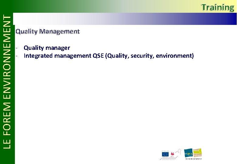 LE FOREM ENVIRONNEMENT Training Quality Management - Quality manager - Integrated management QSE (Quality,