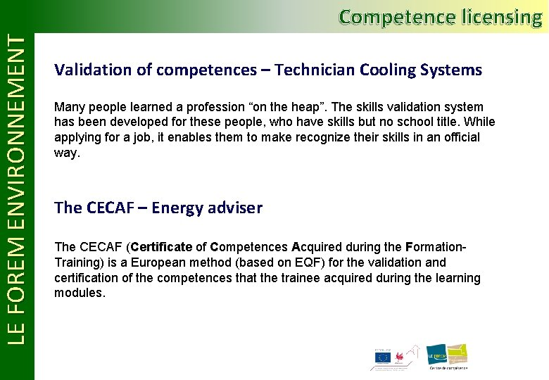 LE FOREM ENVIRONNEMENT Competence licensing Validation of competences – Technician Cooling Systems Many people