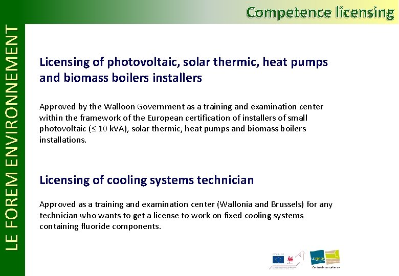 LE FOREM ENVIRONNEMENT Competence licensing Licensing of photovoltaic, solar thermic, heat pumps and biomass