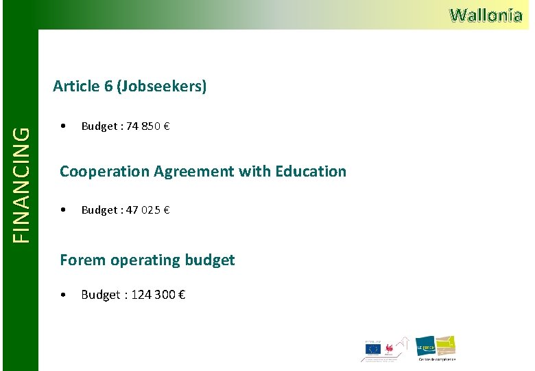 Wallonia FINANCING Article 6 (Jobseekers) • Budget : 74 850 € Cooperation Agreement with
