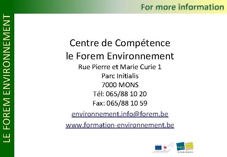 LE FOREM ENVIRONNEMENT For more information Centre de Compétence le Forem Environnement Rue Pierre