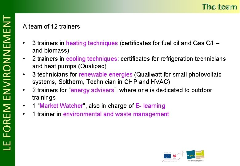 LE FOREM ENVIRONNEMENT The team A team of 12 trainers • • • 3