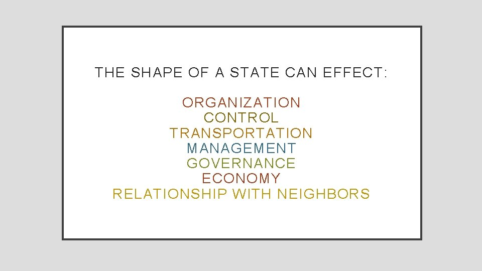 THE SHAPE OF A STATE CAN EFFECT: ORGANIZATION CONTROL TRANSPORTATION MANAGEMENT GOVERNANCE ECONOMY RELATIONSHIP