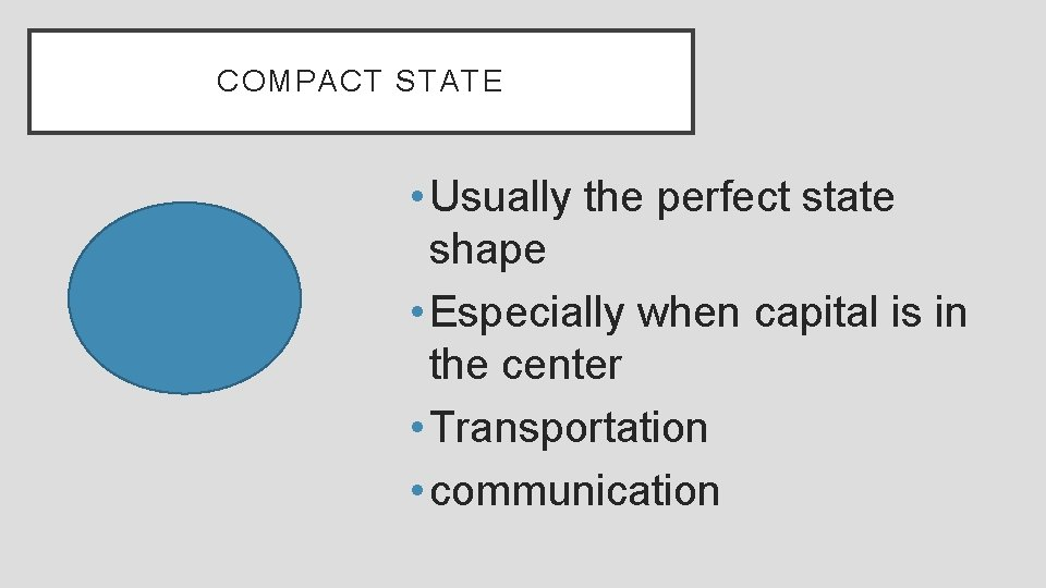COMPACT STATE • Usually the perfect state shape • Especially when capital is in