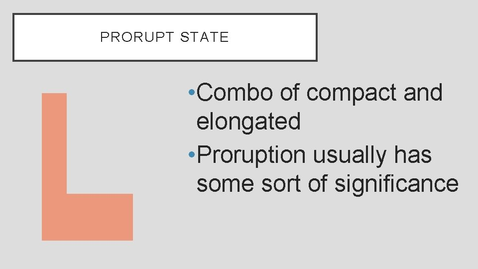 PRORUPT STATE • Combo of compact and elongated • Proruption usually has some sort
