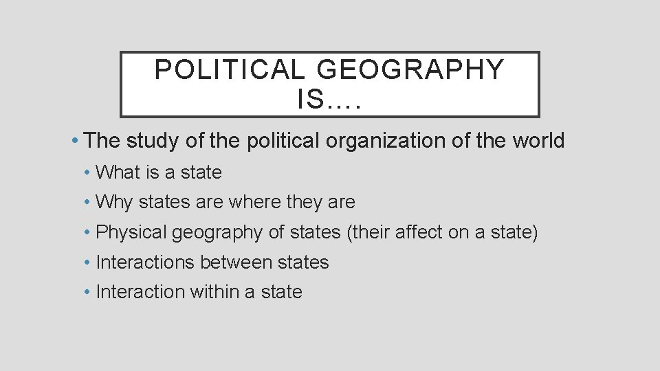 POLITICAL GEOGRAPHY IS…. • The study of the political organization of the world •